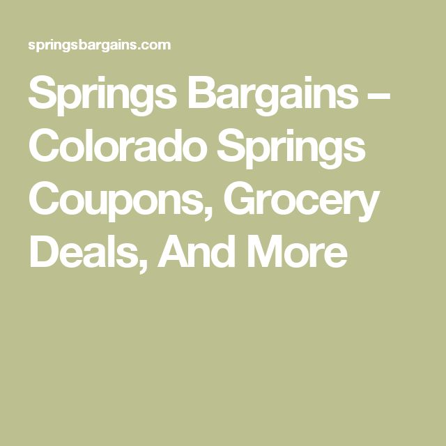 Springs Bargains – Colorado Springs Coupons, Grocery Deals, And More