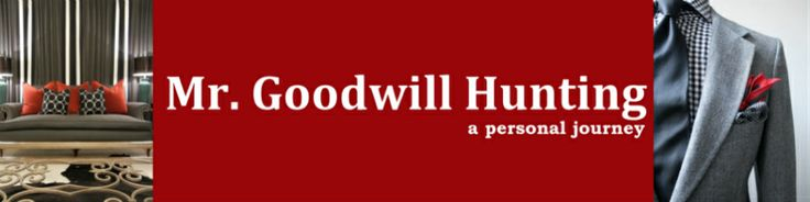 I am Mr. Goodwill Hunting. This blog is a personal journey through my life of style with a twist of thrift.