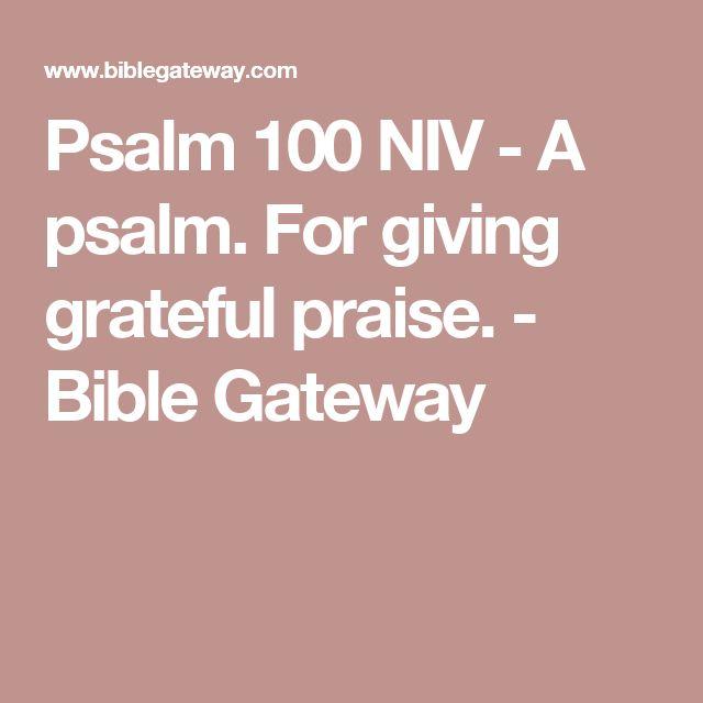 Psalm 100 NIV - A psalm. For giving grateful praise. - Bible Gateway