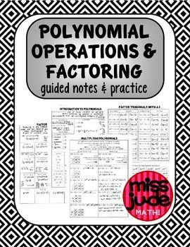 22 pages of notes and practice to guide students through polynomial operations including: classifying by degree & number of terms addition & subtraction multiplying by monomials & binomials factoring by GCf factoring trinomials with a=1 and a>1 factoring by grouping dividing by binomials From the miss jude math! TPT store, where every purchase funds scholarships for youth in need