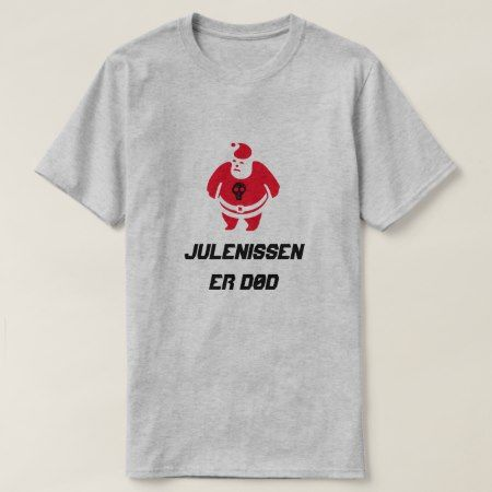 Santa with text Julenissen er død T-Shirt - tap to personalize and get yours