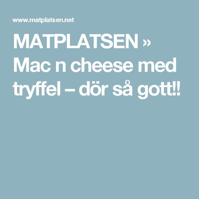 MATPLATSEN » Mac n cheese med tryffel – dör så gott!!