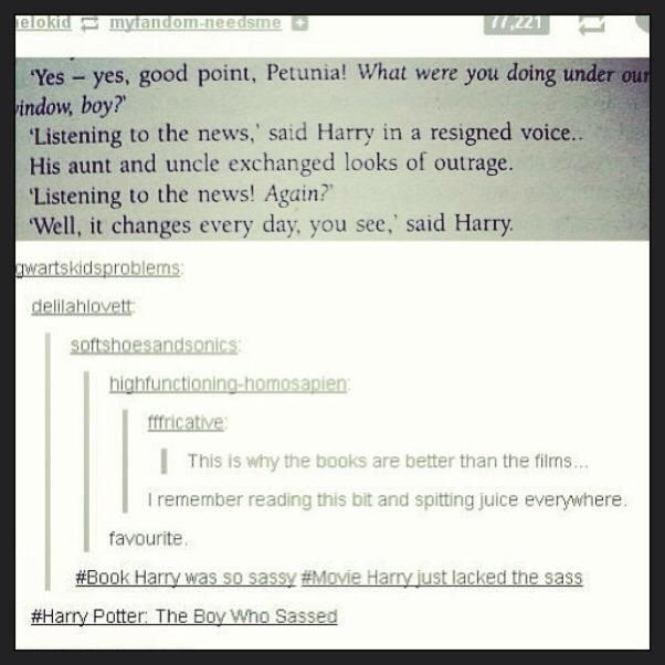 Harry Potter: The Boy Who Sassed. (Don't get me wrong, movie Harry was good too...just not as good as book Harry!)