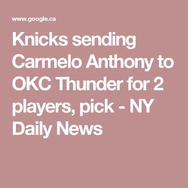 Knicks sending Carmelo Anthony to OKC Thunder for 2 players, pick - NY Daily News