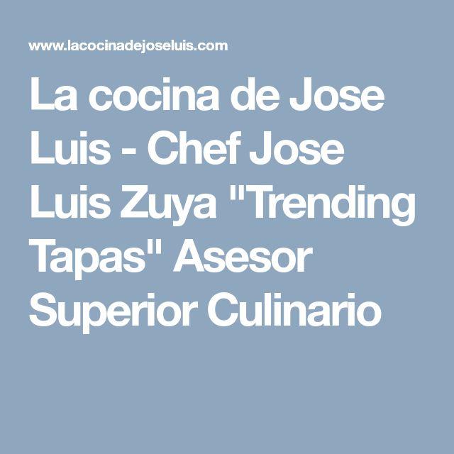 """La cocina de Jose Luis - Chef Jose Luis Zuya """"Trending Tapas"""" Asesor Superior Culinario"""