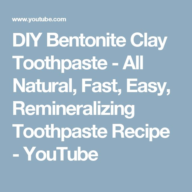 DIY Bentonite Clay Toothpaste - All Natural, Fast, Easy, Remineralizing Toothpaste Recipe - YouTube