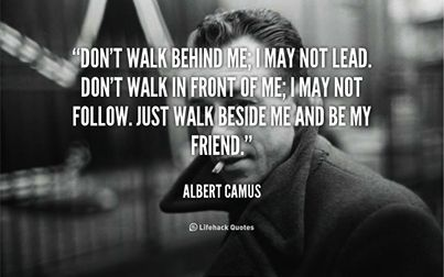 – Albert Camus this is the very first quote i saw in mt life. it was on a poster on a door in my seventh grade math class. i saw it every single day. i never, ever forgot it and still think it is one of the best sentiments i have ever seen.