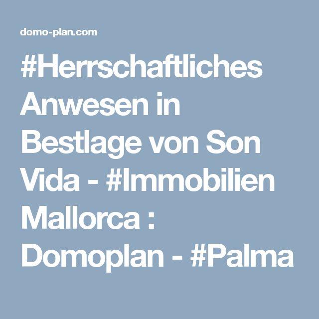 #Herrschaftliches Anwesen in Bestlage von Son Vida - #Immobilien Mallorca : Domoplan - #Palma