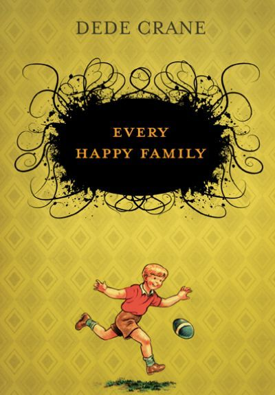 Every Happy Family by Dede Crane (Fiction from Coteau Books): Humorous and heartbreaking, wise and demented, Every Happy Family explores the colourful – and sometimes repurposed – fabric of the Wright family.