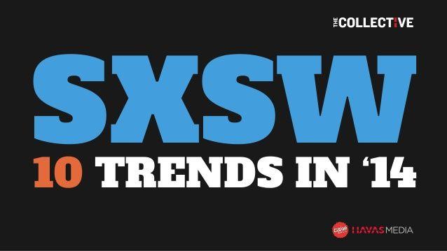 SXSW 2014: 10 Trends from Cake Group & Havas Media by Cake  New York via slideshare