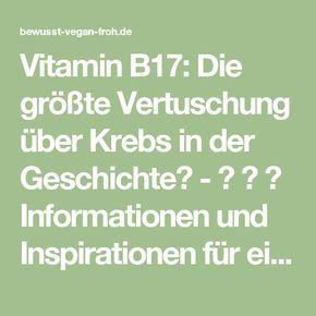 Vitamin B17: Die größte Vertuschung über Krebs in der Geschichte? - ☼ ✿ ☺ Informationen und Inspirationen für ein Bewusstes, Veganes und (F)rohes Leben ☺ ✿ ☼