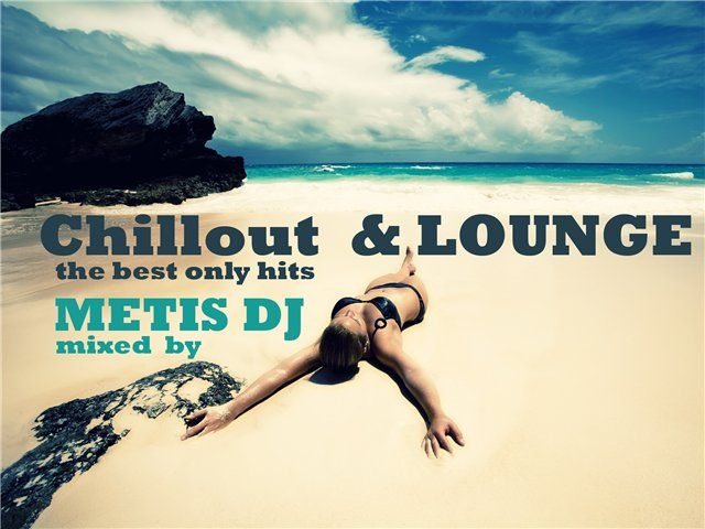 http://promodj.com/metis-dj/promos/2274125/METIS_DJ_CHILLOUT_LOUNGE_MIX_THE_BEST_ONLY_HITS