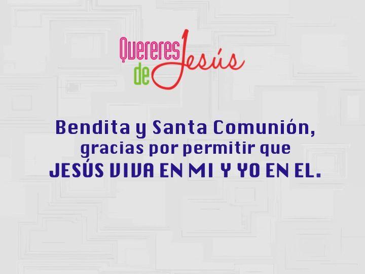 Bendita y Santa Comunión,  gracias por permitir que JESÚS VIVA EN MI Y YO EN EL.   #QuereresdeJesús