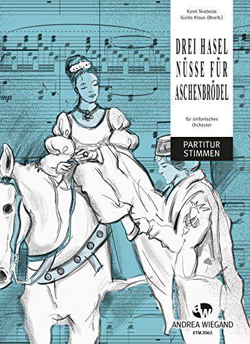 Drei Haselnüsse für Aschenbrödel für sinfonisches Orchester Partitur und Stimmen: Amazon.de: Karel Svoboda, Guido Klaus (Bearb.): Bücher