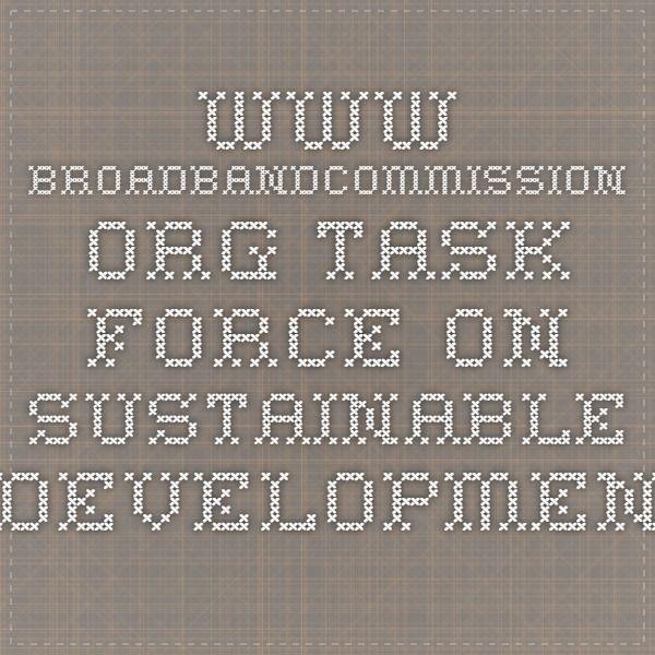 www.broadbandcommission.org Task Force on Sustainable Development and the Post 2015 Development Agenda