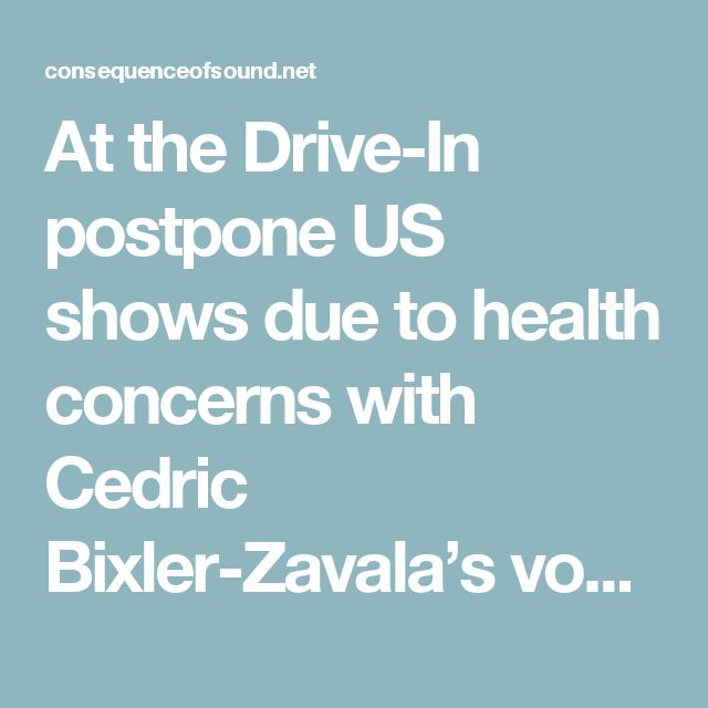 At the Drive-In postpone US shows due to health concerns with Cedric Bixler-Zavala's vocal cords | Consequence of Sound
