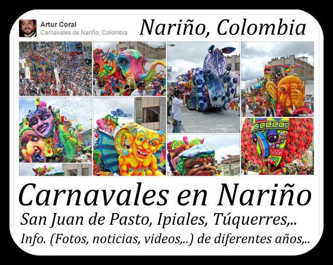 CARNAVALES EN NARIÑO, COLOMBIA (SAN JUAN DE PASTO, IPIALES, TUQUERRES,..). INFO. (FOTOS, NOTICIAS, VIDEOS,.. RECIENTES Y DE AÑOS ANTERIORES. ) ENTRAR → https://www.pinterest.com/arturcoral/carnavales-de-nari%C3%B1o-colombia/