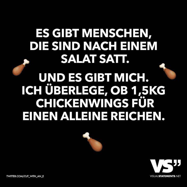 Es gibt Menschen, die sind nach einem Salat satt. Und es gibt mich. Ich überlege, ob 1,5 KG Chickenwings für einen alleine reichen. - VISUAL STATEMENTS®