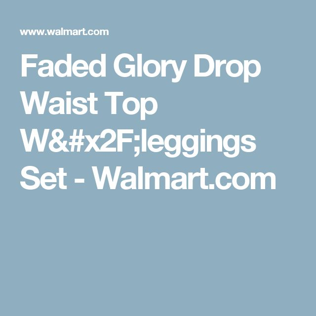 Faded Glory Drop Waist Top W/leggings Set - Walmart.com