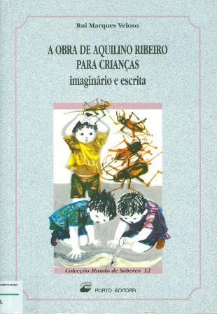 A obra de Aquilino Ribeiro para crianças : imaginário e escrita / Rui Marques Veloso Porto : Porto Editora 1994