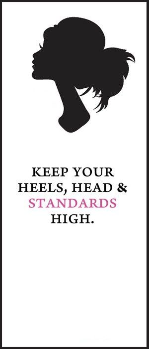#bitsofinspiration: Words Of Wisdom, Go Girls, Remember This, Standards High, Quote, High Standards, Life Mottos, High Heels, Girls Rooms