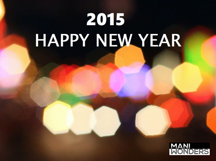 Happy New Year 2015! New is the year, new are the hopes, new is the resolution, new are the spirits, and new are our warm wishes for you and your loved ones. Have a promising, fulfilling and prosperous 2015! - The Mani Wonders Team