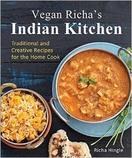 Vegan Richa's Indian Kitchen: Traditional and Creative Recipes for the Home Cook: Richa Hingle: 9781941252093: Amazon.com: Books