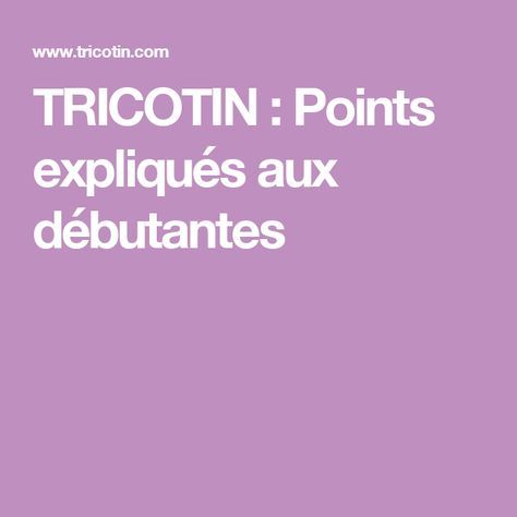 TRICOTIN : Points expliqués aux débutantes Plus