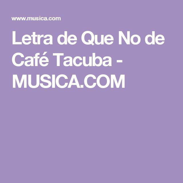 Letra de Que No de Café Tacuba - MUSICA.COM