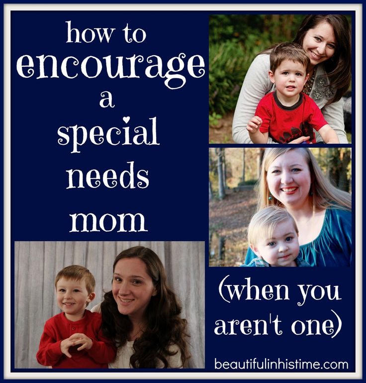 How to encourage a special needs mom (when you aren't one) everyone should read, mom or not.