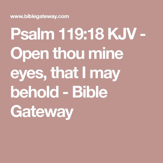 Psalm 119:18 KJV - Open thou mine eyes, that I may behold - Bible Gateway