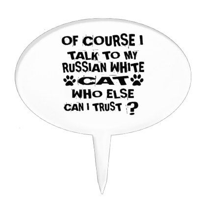 OF COURSE I TALK TO MY RUSSIAN WHITE CAT DESIGNS CAKE TOPPER - white gifts elegant diy gift ideas