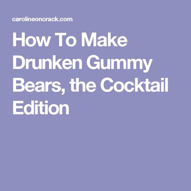 How To Make Drunken Gummy Bears, the Cocktail Edition