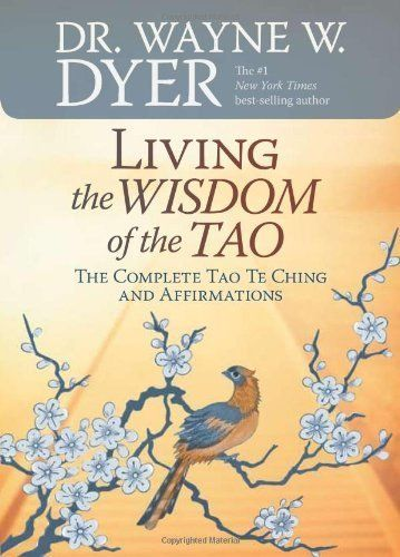 Living the Wisdom of the Tao: The Complete Tao Te Ching and Affirmations by Dr. Wayne W. Dyer, http://www.amazon.com/dp/B001IBHV4I/ref=cm_sw_r_pi_dp_9BREqb1K6YH1H