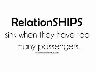 RelationSHIPS sink when they have too many passengers. (hard to have a marriage when there's a 3rd person who didn't participate in the vows) ..