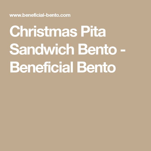 Christmas Pita Sandwich Bento - Beneficial Bento