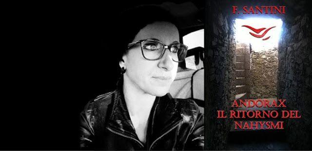 """[Libri]  F. Santini presenta il suo romanzo """"Andòrax - il ritorno del nahysmi"""", nell'intervista di Elena Genero Santoro"""
