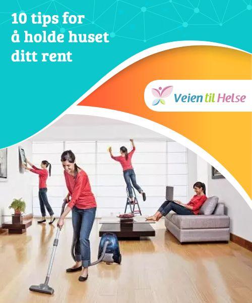 10 tips for å holde huset ditt rent   Uansett hvor mye du liker å holde huset ditt rent, uten støv og skitt, lar ikke hverdagen til de fleste av oss investere så mye tid i å holde det slik.