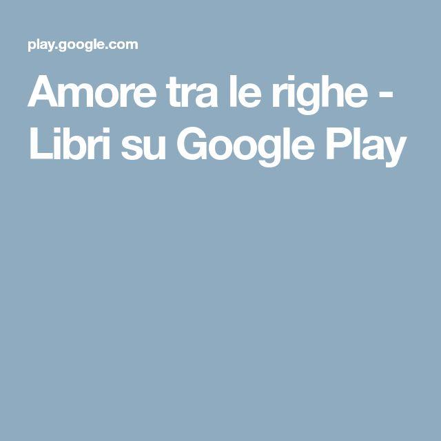 Amore tra le righe - Libri su Google Play