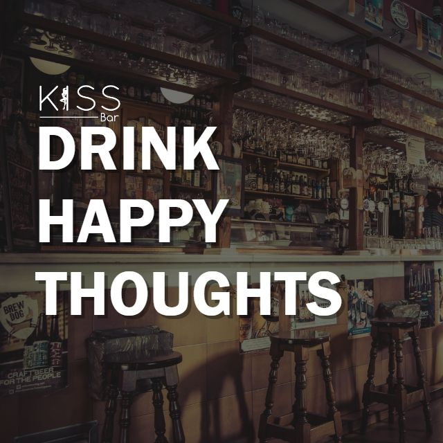 Drink happy thoughts.  #kissbar #bar #drinks #cocktails #bartender #food #drink #wine #cocktail #beer #o #restaurant #instagood #love #travel #party #art #friends #mixology #photography #nightlife #pub #gin #yummy #alcohol #restaurantes #picoftheday #drinkup #gastronomia #liquor