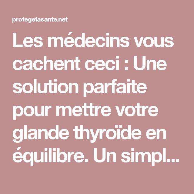 Les médecins vous cachent ceci : Une solution parfaite pour mettre votre glande thyroïde en équilibre. Un simple jus, mais d'une extrême importance !