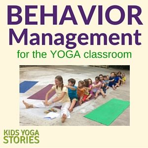 Behavior Management Tips for the Yoga Classroom Kids Yoga Stories