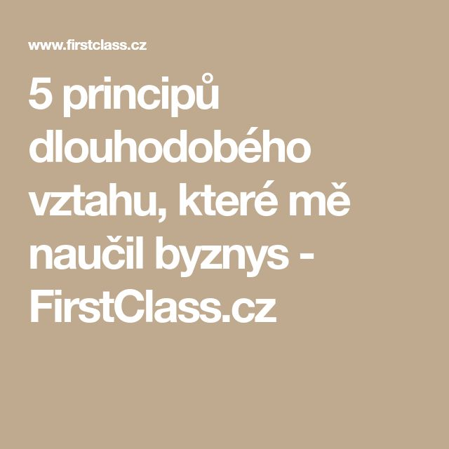 5 principů dlouhodobého vztahu, které mě naučil byznys - FirstClass.cz