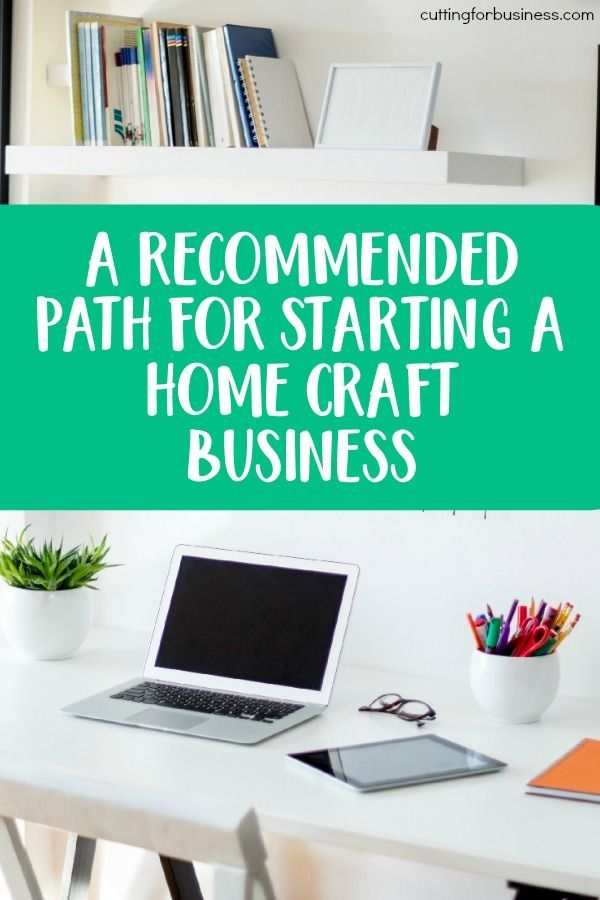 A Recommended Path For Starting A Home Craft Business Start A