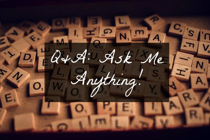 Q&A: Ask Me Anything!