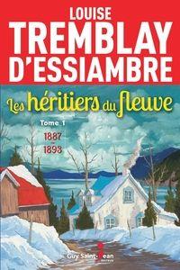 4. Les héritiers du fleuve, tome 1 / Louise Tremblay-D'Essiambre