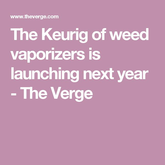 The Keurig of weed vaporizers is launching next year - The Verge