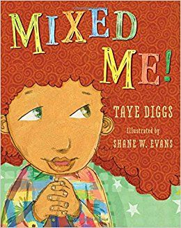 """""""Mixed Me!"""", by Taye Diggs, illustrated by Shane W. Evans.  Told in rhyming text, Mike is a mixed-race boy, completely comfortable with his identity and his parents-and his wild, curly hair."""