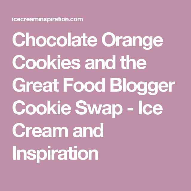 Chocolate Orange Cookies and the Great Food Blogger Cookie Swap - Ice Cream and Inspiration