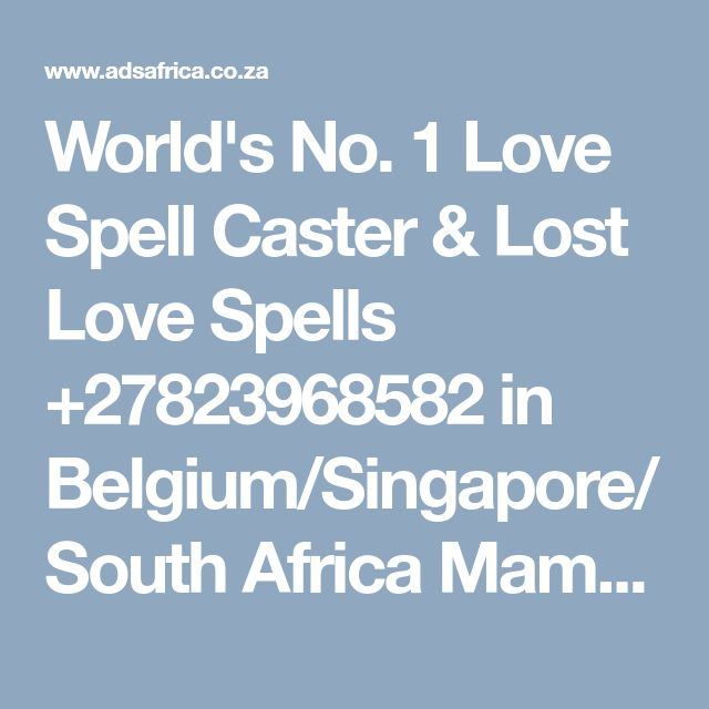 World's No. 1 Love Spell Caster & Lost Love Spells +27823968582 in Belgium/Singapore/ South Africa Mama ALEEYAH